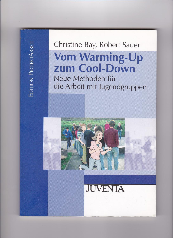 Christine Bay, Robert Sauer, Vom Warming-up zum Cool-down - Bay, Christine (Verfasser) und Robert (Verfasser) Sauer