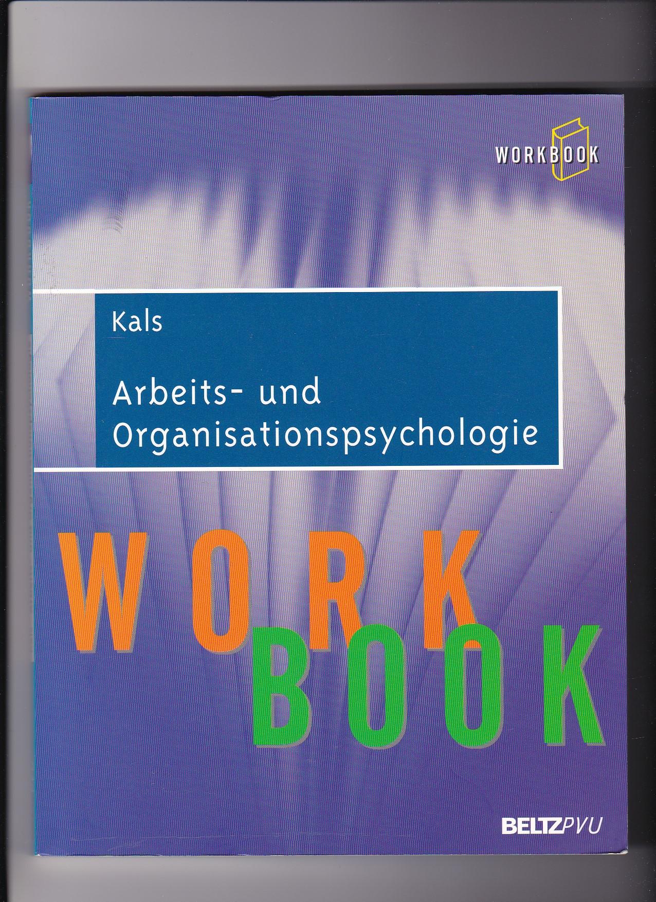 Elisabeth Kals, Arbeits- und Organisationspsychologie - Workbook - Kals, Elisabeth (Verfasser)