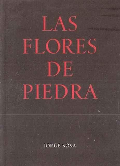Las flores de piedra - Sosa, Jorge