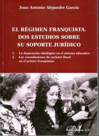 El Régimen Franquista. Dos Estudios sobre su soporte jurídico - Alejandre García, Juan Antonio