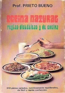Cocina natural. Reglas dietéticas y de cocina: Prieto Bueno