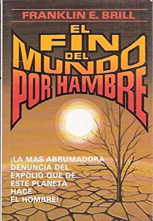 El fin del mundo por hambre: Brill, Franklin E.