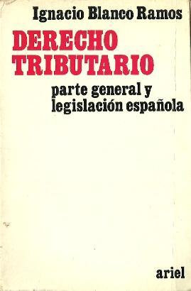 Derecho Tributario. Parte general y legislación española: Blanco Ramos, Ignacio