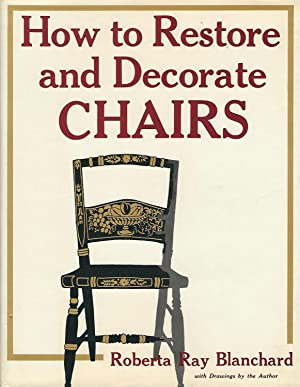 How to Restore and Decorate Chairs: Blanchard, Roberta Ray