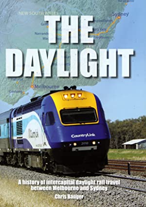 The Daylight : A History of Intercapital Daylight Rail Travel between Melbourne and Sydney: Banger,...