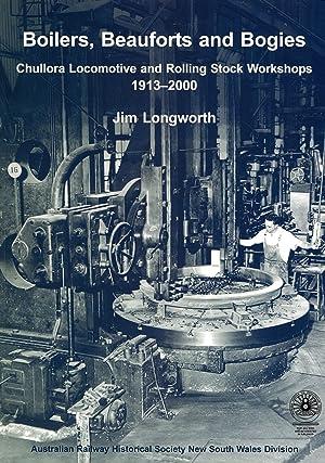 Boilers, Beauforts and Bogies - Chullora Locomotive: Longworth, Jim