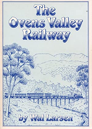 The Ovens Valley Railway: The Story of: Larsen, Wal