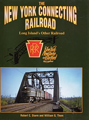 The New York Connecting Railroad: Long Island's: Sturm, Robert C.