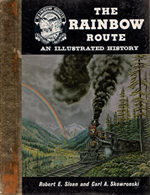 The Rainbow Route: An Illustrated History of: Sloan, Robert &