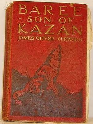 Baree Son of Kazan: Curwood, James Oliver