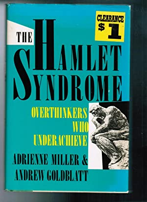 The Hamlet Syndrome: Overthinkers Who Underachieve: Miller, Adrienne; Goldblatt,
