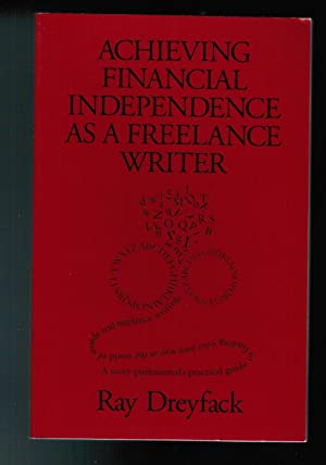 Achieving Financial Indepencence As a Freelance Writer: Dreyfack, Ray