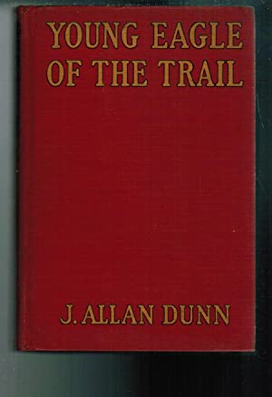 Young Eagle of the Trail: Dunn, J. Allan
