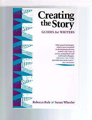 Creating the Story: Guides for Writers: Rebecca Rule; Susan