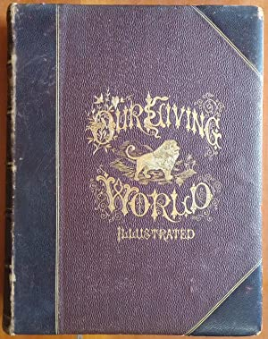 Our Living World; An Artistic Edition of the Rev. J. G. Wood's Natural History of Animate Creatio...