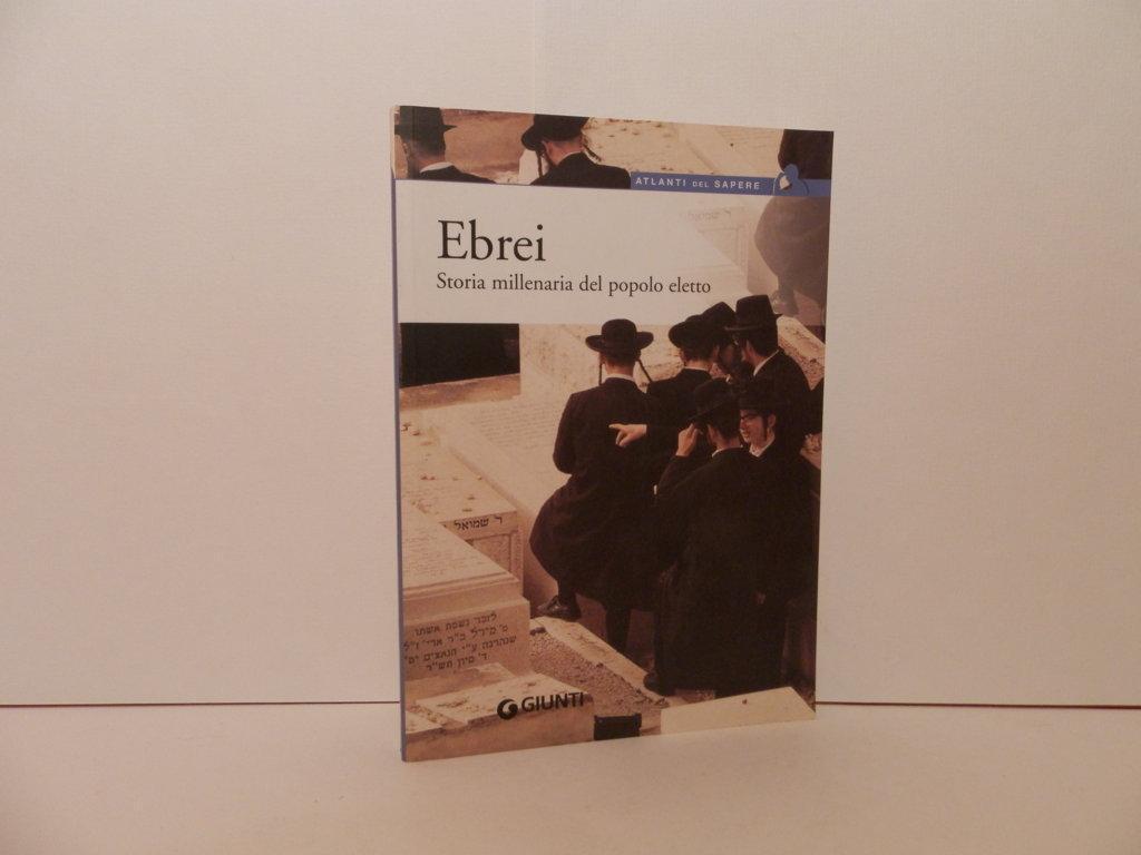 Ebrei : storia millenaria del popolo eletto