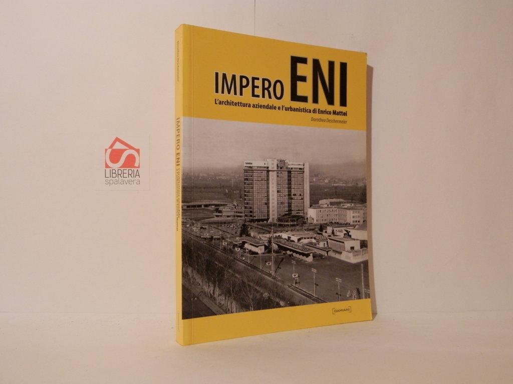Impero ENI : l'architettura aziendale e l'urbanistica di Enrico Mattei - Deschermeier, Dorothea