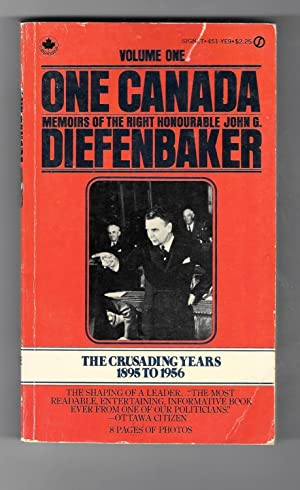 One Canada: Memoirs Of The Right Honourable John G. Diefenbaker.