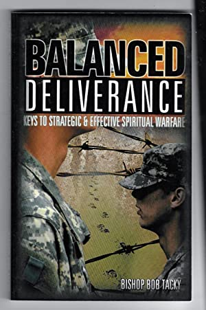 Balanced Deliverance: Keys to Strategic and Effective Spiritual Warfare