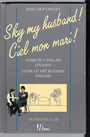 Sky my husband! Ciel mon mari!: Guide De L'Anglais Courant Guide of the Running English
