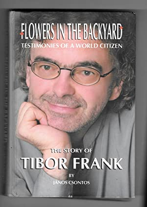 Flowers in the Backyard - Testimonies of a World Citizen; the Story of Tibor Frank