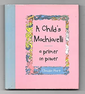 A Child's Machiavelli : A Primer on Power