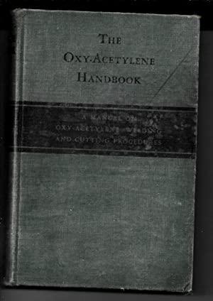 The Oxy-Acetylene Handbook: A Manual On Oxy-Acetylene: The Linde Air