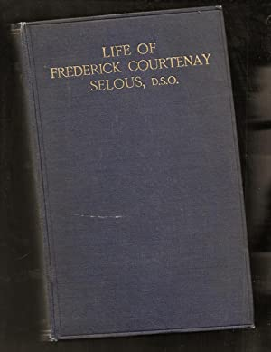 Life Of Frederick Courtenay Selous, D.S.O. Capt, 25Th Royal Fusiliers