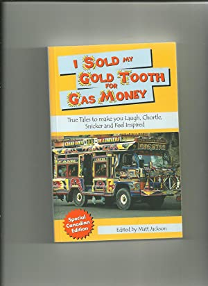 I Sold My Gold Tooth for Gas Money : True Tales to Make You Laugh, Chortle, Snicker and Feel Insp...