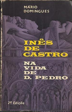 Inês de Castro na Vida de D.Pedro: Domingues, Mário
