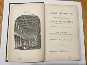 The School Perspective: being a progressive course of instruction in linear perspective both theo...