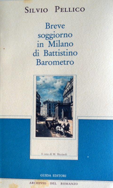 BREVE SOGGIORNO IN MILANO DI BATTISTINO BAROMETRO da SILVIO PELLICO ...