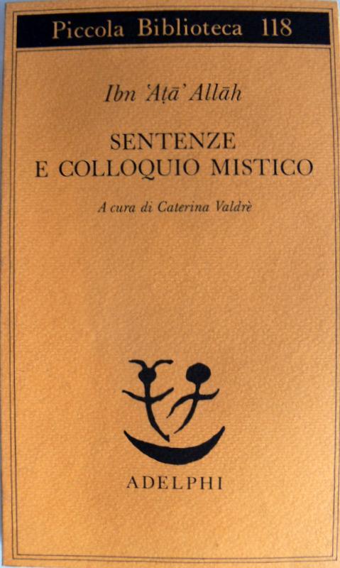 SENTENZE E COLLOQUIO MISTICO. A CURA DI CATERINA VALDRÈ - IBN ATA ALLAH