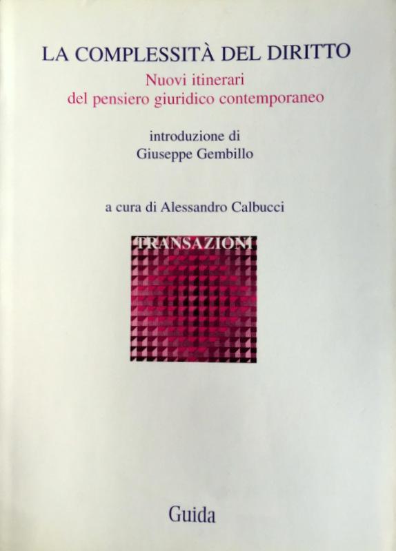 LA COMPLESSITÀ DEL DIRITTO. NUOVI ITINERARI DEL PENSIERO GIURIDICO CONTEMPORANEO. - ALESSANDRO CALBUCCI