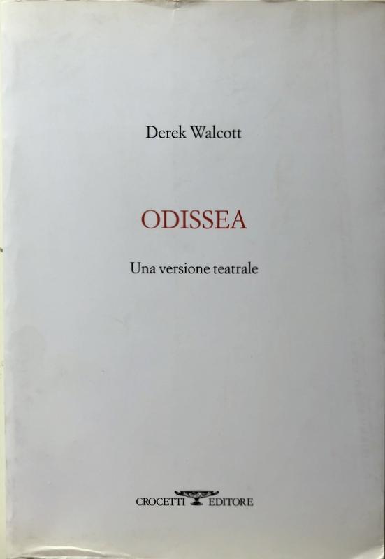 ODISSEA. UNA VERSIONE TEATRALE. A CURA DI MARCO CAMPAGNOLI. (EDIZIONE BILINGUE CON TESTO ORIGINALE INGLESE A FRONTE) - DEREK WALCOTT