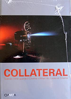 COLLATERAL. QUANDO L'ARTE GUARDA IL CINEMA. WHEN ART LOOKS AT CINEMA. CATALOGO DELLA MOSTRA (MILA...