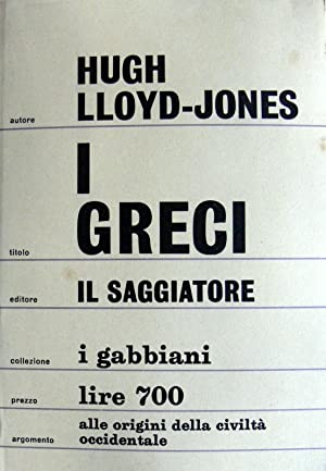 I GRECI. ALLE ORIGINI DELLA CIVILTÀ OCCIDENTALE A CURA DI HUGH LLOYD - JONES
