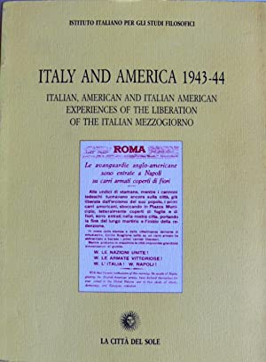 ITALY AND AMERICA 1943-44. ITALIAN AMERICAN AND ITALIAN AMERICAN EXPERIENCES OF THE LIBERATION OF ...