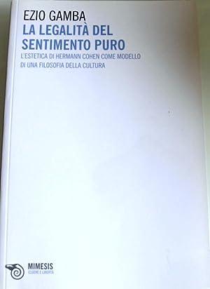 LA LEGALITÀ DEL SENTIMENTO PURO. L'ESTETICA DI HERMANN COHEN COME MODELLO DI UNA ...