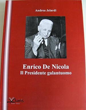 ENRICO DE NICOLA: IL PRESIDENTE GALANTUOMO: ANDREA JEALRDI