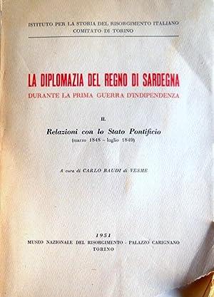 LA DIPLOMAZIA DEL REGNO DI SARDEGNA DURANTE LA PRIMA GUERRA D'INDIPENDENZA VOL. 2: RELAZIONI ...