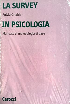 LA SURVEY IN PSICOLOGIA. MANUALE DI METODOLOGIA DI BASE
