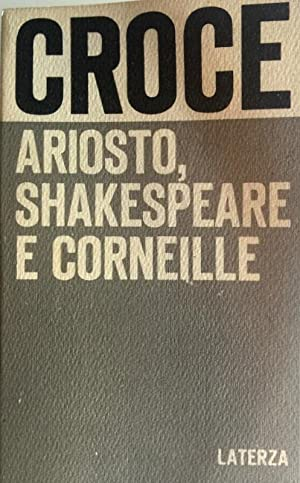 ARIOSTO, SHAKESPEARE E CORNEILLE: BENEDETTO CROCE