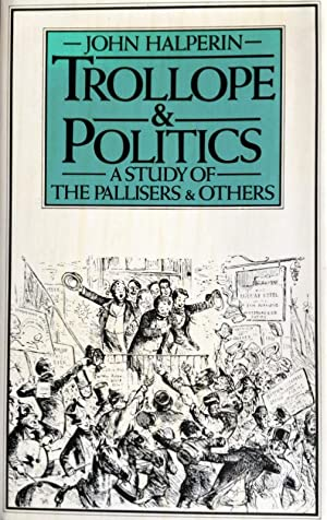 TROLLOPE AND POLITICS. A STUDY OF THE PALLISERS AND OTHERS