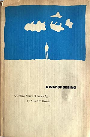 A WAY OF SEEING. A CRITICAL STUDY OF JAMES AGEE