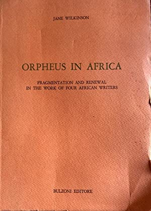 ORPHEUS IN AFRICA. FRAGMENTATION AND RENEWAL IN THE WORK OF FOUR AFRICA WRITERS