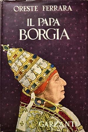 IL PAPA BORGIA. A CURA DI ALESSANDRO: ORESTES FERRARA