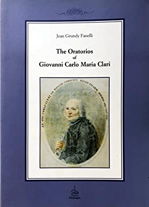 THE ORATORIOS OF GIOVANNI CARLO MARIA CLARI