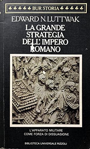 LA GRANDE STRATEGIA DELL'IMPERO ROMANO: DAL 1. AL 3. SECOLO D. C. L'APPARATO MILITARE COME FORZA ...