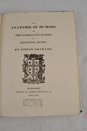 The Anatomie of Humours, and the Passionate Sparke of a relenting minde.: GRAHAME (Simion).